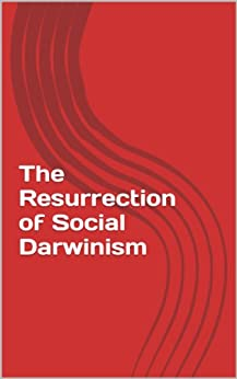 The Resurrection of Social Darwinism by [Hill, James]