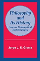 Philosophy and Its History: Issues in Philosophical Historiography (Suny Series in Philosophy)
