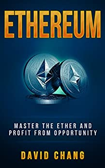 Ethereum: Master the Ether and Profit from Opportunity (David Chang - Cryptocurrency Book 2) by [Chang, David]
