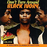 Don't Turn Around: Golden Classics Edition by BLACK IVORY (1993-08-05)