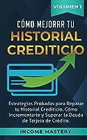 Cómo Mejorar Tu Historial Crediticio: Estrategias Probadas Para Reparar Tu Historial Crediticio, Cómo Incrementarlo y Superar La Deuda de Tarjeta de Crédito Volumen 1