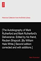 [The Autobiography of Mark Rutherford and Mark Rutherford's Deliverance. Edited by his friend, Reuben Shapcott. [By William Hale White.] Second edition: corrected and with additions.]