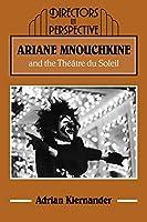 Ariane Mnouchkine and Theatre (Directors in Perspective)