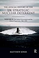 The Official History of the UK Strategic Nuclear Deterrent (Government Official History Series)
