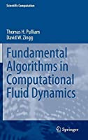 Fundamental Algorithms in Computational Fluid Dynamics (Scientific Computation)