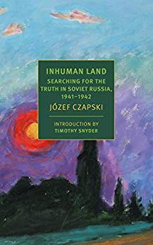 Inhuman Land: Searching for the Truth in Soviet Russia, 1941-1942 (New York Review Books) by [Czapski, Jozef]