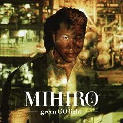 MIHIRO 〜マイロ〜「green GO light」のジャケット画像