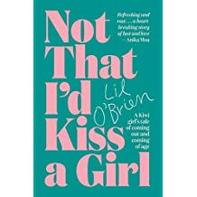 Not That I'd Kiss a Girl: A memoir of coming out and coming-of-age