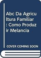 Abc Da Agricultura Familiar: Como Produzir Melancia