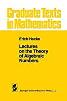 Lectures on the Theory of Algebraic Numbers (Graduate Texts in Mathematics) by E. T. Hecke(1981-12-04)