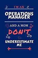I'm An Operations Manager And A Mom Don't Underestimate Me: Perfect Gag Gift For An Operations Manager Who Happens To Be A Mom And NOT To Be Underestimated!   Blank Lined Notebook Journal   100 Pages 6 x 9 Format   Office   Work   Job   Humour and Banter