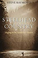 Steelhead Country: Angling for a Fish of Legend