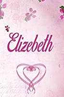 Elizebeth: Personalized Name Notebook/Journal Gift For Women & Girls 100 Pages (Pink Floral Design) for School, Writing Poetry, Diary to Write in, Gratitude Writing, Daily Journal or a Dream Journal.