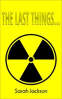 The Last Things... (A Better Future Book 3) by [Jackson, Sarah]