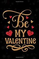 Be My Valentine: Lined Journal Notebook, Perfect Valentine's Day Gift For Girlfriend, Boyfriend, Husband, Wife.