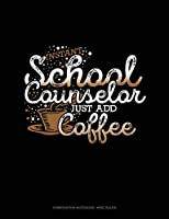 Instant School Counselor Just Add Coffee: Composition Notebook: Wide Ruled