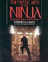 The Mystic Arts of the Ninja: Hypnotism, Invisibility, and Weaponry