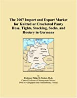 The 2007 Import and Export Market for Knitted or Crocheted Panty Hose Tights Stocking Socks and Hosiery in Germany [並行輸入品]