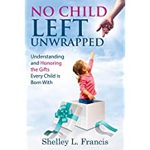 No Child Left Unwrapped: Understanding and Honoring the Gifts Every Child is Born With