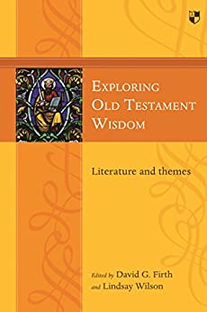 Exploring Old Testament Wisdom: Literature And Themes by [Firth, David G, Wilson, Lindsay]