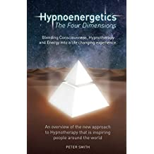 Hypnoenergetics - The Four Dimensions: An Overview of the New Approach to Hypnotherapy That Is Inspiring People Around the World