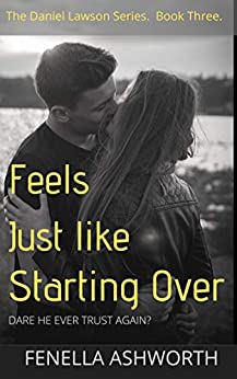 Feels Just Like Starting Over: The third book in the Daniel Lawson series. by [Ashworth, Fenella]