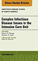 Complex Infectious Disease Issues in the Intensive Care Unit, An Issue of Infectious Disease Clinics of North America, 1e (The Clinics: Internal Medicine)