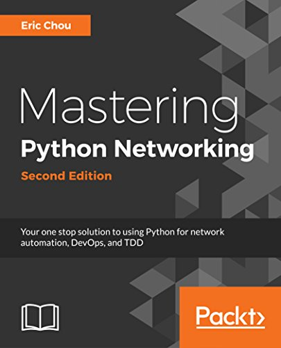 Mastering Python Networking - Second Edition: Your one stop solution to using Python for network automation, DevOps, and TDD