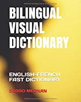 BILINGUAL VISUAL DICTIONARY: ENGLISH-FRENCH FAST DICTIONARY