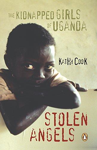 Stolen Angels: The Kidnapped Girls Of Uganda eBook: Kathy