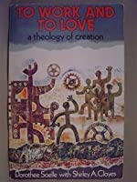 To Work and to Love: A Theology of Creation