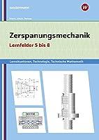 Zerspanungsmechanik Lernsituationen, Technologie, Technische Mathematik. Lernfelder 5-8: Lernfelder 5-8: Lernsituationen