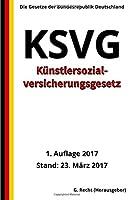 Kuenstlersozialversicherungsgesetz - Ksvg, 1. Auflage 2017