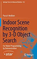 Indoor Scene Recognition by 3-D Object Search: For Robot Programming by Demonstration (Springer Tracts in Advanced Robotics)