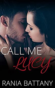 Call me Lucy: A stand-alone contemporary romance by [Battany, Rania]