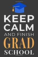 Keep Calm and Finish Grad School: Funny Graduate Student Notebook Lined Journal Gift