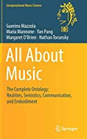 All About Music: The Complete Ontology: Realities, Semiotics, Communication, and Embodiment (Computational Music Science)