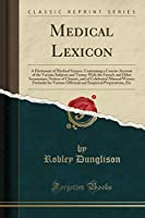 Medical Lexicon: A Dictionary of Medical Science, Containing a Concise Account of the Various Subjects and Terms; With the French and Other Synonymes; Notices of Climate, and of Celebrated Mineral Waters; Formulæ for Various Officinal and Empirical Prepa