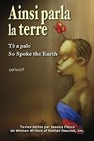 Ainsi Parla La Terre: L'haiti D'hier, L'haiti D'aujourd'hui, L'haiti De Demain