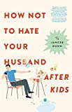 How Not to Hate Your Husband After Kids (English Edition)
