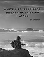 """""""White lips, pale face, breathing in snow flakes"""": 110 Lined Pages Motivational Notebook with Quote by  Ed Sheeran"""