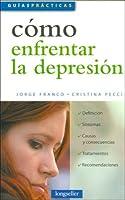 Como Enfrentar La Depresion/ How to Face Depression (Guias Practicas)