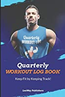 Quarterly Workout Log Book: Keep Fit by Keeping Track!