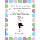 Itsy Bitsy Yoga for Toddlers and Preschoolers: 8-Minute Routines to Help Your Child Grow Smarter, Be Happier, and Behave Bett