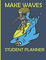 Make Waves Student Planner: Cool Surfer Skeleton and Shark 2019-2020 Back to School Student Organizer to Track Class Schedules, Assignments