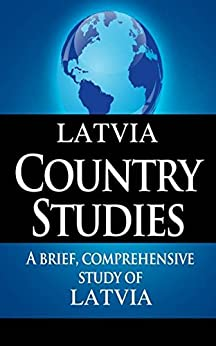 LATVIA Country Studies: A brief, comprehensive study of Latvia by [CIA, State Department]