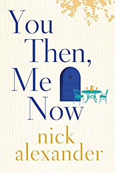 You Then, Me Now by [Alexander, Nick]