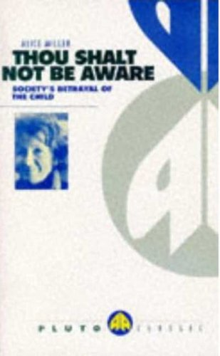 Download Thou Shalt Not be Aware: Society's Betrayal of the Child 0745305024