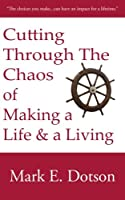 Cutting Through the Chaos of Making a Life and a Living