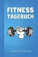 Trainingstagebuch: 15 Wochen Trainingsplanung: Workbook fuer Fitness und Krafttraining zum Selbstausfuellen
